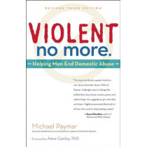 Violent No More: Helping Men End Domestic Abuse, Third Ed. by Michael Paymar, 9780897936651