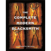 The Complete Modern Blacksmith by Alexander Weygers, 9780898158960