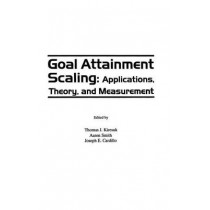 Goal Attainment Scaling: Applications, Theory, and Measurement by Thomas J. Kiresuk, 9780898598896