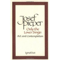 Only the Lover Sings by Josef Pieper, 9780898703023