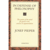 In Defence of Philosophy: Classical Wisdom Stands Up to Modern Challenges by Josef Pieper, 9780898703979