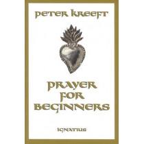 Prayer for Beginners by Peter J. Kreeft, 9780898707755