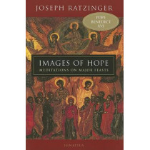 Images of Hope: Meditations on Major Feasts by Joseph Cardinal Ratzinger, 9780898709643