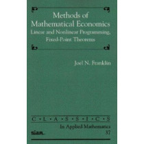 Methods of Mathematical Economics: Linear and Nonlinear Programming, Fixed-point Theorems by Joel Nick Franklin, 9780898715095