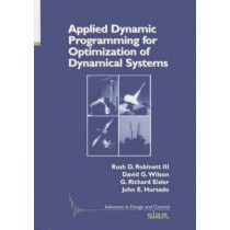 Applied Dynamic Programming for Optimization of Dynamical Systems by Rush D. Robinett, 9780898715866