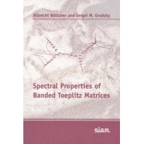 Spectral Properties of Banded Toeplitz Matrices by Albrecht Bottcher, 9780898715996