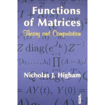 Functions of Matrices: Theory and Computation by Nicholas J. Higham, 9780898716467