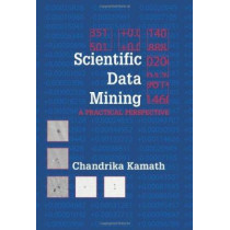 Scientific Data Mining: A Practical Perspective by Chandrika Kamath, 9780898716757