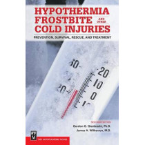 Hypothermia, Frostbite, and Other Cold Injuries: Prevention, Survival, Rescue, and Treatment by Gordon Giesbrecht, 9780898868920