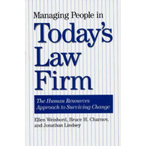 Managing People in Today's Law Firm: The Human Resources Approach to Surviving Change by Ellen Weisbord, 9780899308340