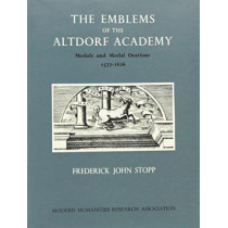 Emblems of the Altdorf Academy: Medals and Medal Orations, 1577-1626 by Frederick John Stopp, 9780900547324