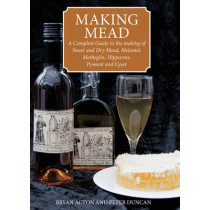 Making Mead: A Complete Guide to the Making of Sweet and Dry Mead, Melomel, Metheglin, Hippocras, Pyment and Cyser by Bryan Acton, 9780900841071