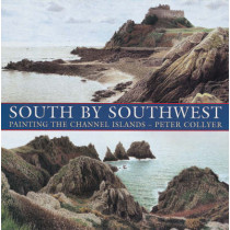 South by South-west: Painting the Channel Islands by Peter Collyer, 9780901281845