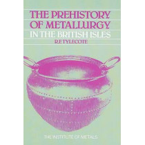 The Prehistory of Metallurgy in the British Isles: 5 by R. F. Tylecote, 9780901462961