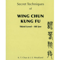 Secret Techniques Of Wing Chun Kung Fu Vol.3: Third Level - Bil Jee by K.T. Chao, 9780901764621