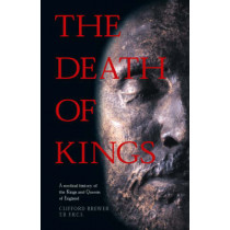 The Death of Kings: A Medical History of the Kings and Queens of England by Clifford Brewer, 9780902920996