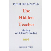 The Hidden Teacher: Ideology and Children's Reading by Peter Hollindale, 9780903355551