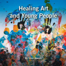 Healing Art and Young People by Trevor Jeavons, 9780904847383