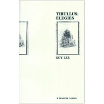 Tibullus: Elegies. Introduction, Text, Translation and Notes by Guy Lee, 9780905205823