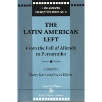 The Latin American Left: From the Fall of Allende to Perestroika by Barry Carr, 9780906156728