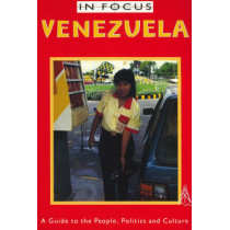 Venezuela in Focus: A Guide to the People, Politics and Culture by James Ferguson, 9780906156926