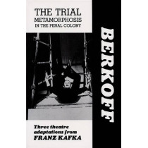 The Trial: Metamorphosis: In the Penal Colony: Three Theatre Adaptations from Franz Kafka: Playscript by Franz Kafka, 9780906399842