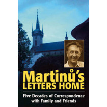 Martinu`s Letters Home - Five Decades of Correspondence with Family and Friends by Bohuslav Martinu, 9780907689775