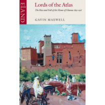 Lords of the Atlas: The Rise and Fall of the House of Glaoua 1893-1956 by Gavin Maxwell, 9780907871149