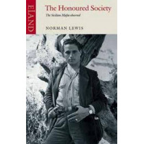The Honoured Society: The Sicilian Mafia Observed by Norman Lewis, 9780907871484
