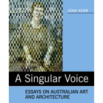 A Singular Voice: Essays on Australian Art and Architecture by Judith Kerr, 9780909952365