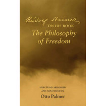 """Rudlof Steiner on His Book the """"Philosophy of Freedom"""": Selections Arranged and Annotated by Rudolf Steiner, 9780910142687"""