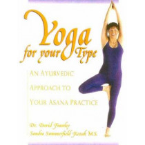 Yoga for Your Type: An Ayurvedic Approach to Your Asana Practice by David Frawley, 9780910261302