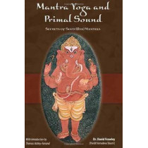 Mantra Yoga and the Primal Sound: Secrets of the Seed (bija) Mantras by David Frawley, 9780910261944