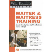 Food Service Professionals Guide to Waiter & Waitress Training: How To Develop Your Wait Staff For Maximum Service & Profit by Lora Arduser, 9780910627207