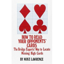 How to Read Your Opponents' Cards: The Bridge Experts' Way to Locate Missing High Cards by Mike Lawrence, 9780910791489