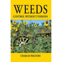 Weeds: Control Without Poisons by Charles Walters, 9780911311587