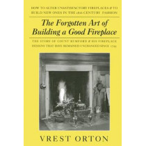 The Forgotten Art of Building a Good Fireplace by Vrest Orton, 9780911469172