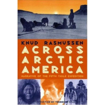 Across Arctic America: Narrative of the Fifth Thule Expedition by Knud Rasmussen, 9780912006949