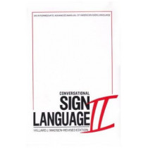 Conversational Sign Language II - An Intermediate Advanced Manual by Willard J. Madsen, 9780913580004