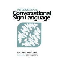 Intermediate Conversational Sign Language by Willard J. Madsen, 9780913580790