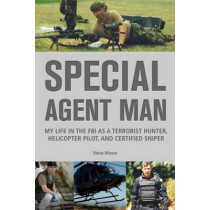 Special Agent Man: My Life in the FBI as a Terrorist Hunter, Helicopter Pilot, and Certified Sniper by Steve Moore, 9780914090700