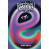 Ecstasy: The MDMA Story by Bruce Eisner, 9780914171683