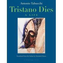 Tristano Dies: A Life by Antonio Tabucchi, 9780914671244