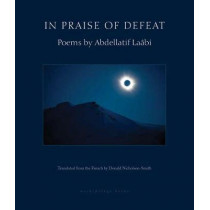 In Praise Of Defeat: Poems by Abdellatif Laabi by Abdellatif Laabi, 9780914671596