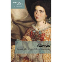 Companion to Glitterati: Portraits and Jewelry from Colonial Latin America at the Denver Art Museum by Donna Pierce, 9780914738756