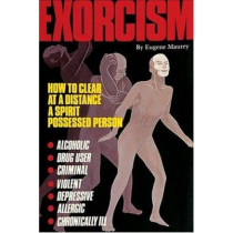 Exorcism: How to Clear a Spirit-Possessed Person by Eugene Maurey, 9780914918882