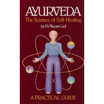 Ayurveda, the Science of Self-healing: A Practical Guide: Science of Self-healing by Vasant Lad, 9780914955009