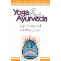 Yoga and Ayurveda: Self-healing and Self-realization by David Frawley, 9780914955818