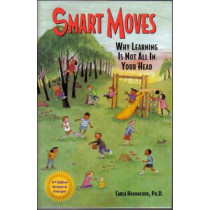 Smart Moves: Why Learning Is Not All in Your Head by Carla Hannaford, 9780915556373