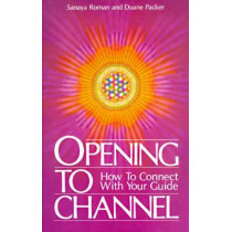 Opening to Channel: How to Connect with Your Guide by Sanaya Roman, 9780915811052